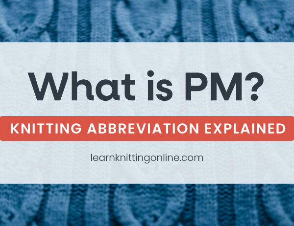 PM Knitting Abbreviation Explained   learnknittingonline.com