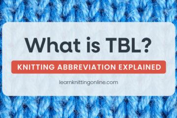 TBL Knitting Abbreviation Explained | learnknittingonline.com