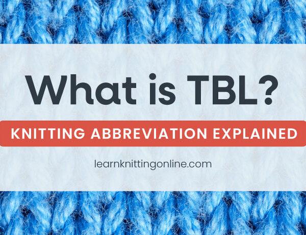 TBL Knitting Abbreviation Explained   learnknittingonline.com
