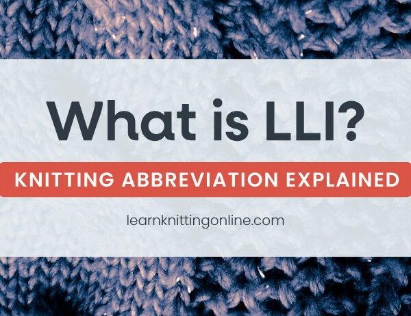 LLI: Knitting Abbreviation Explained   learnknittingonline.com