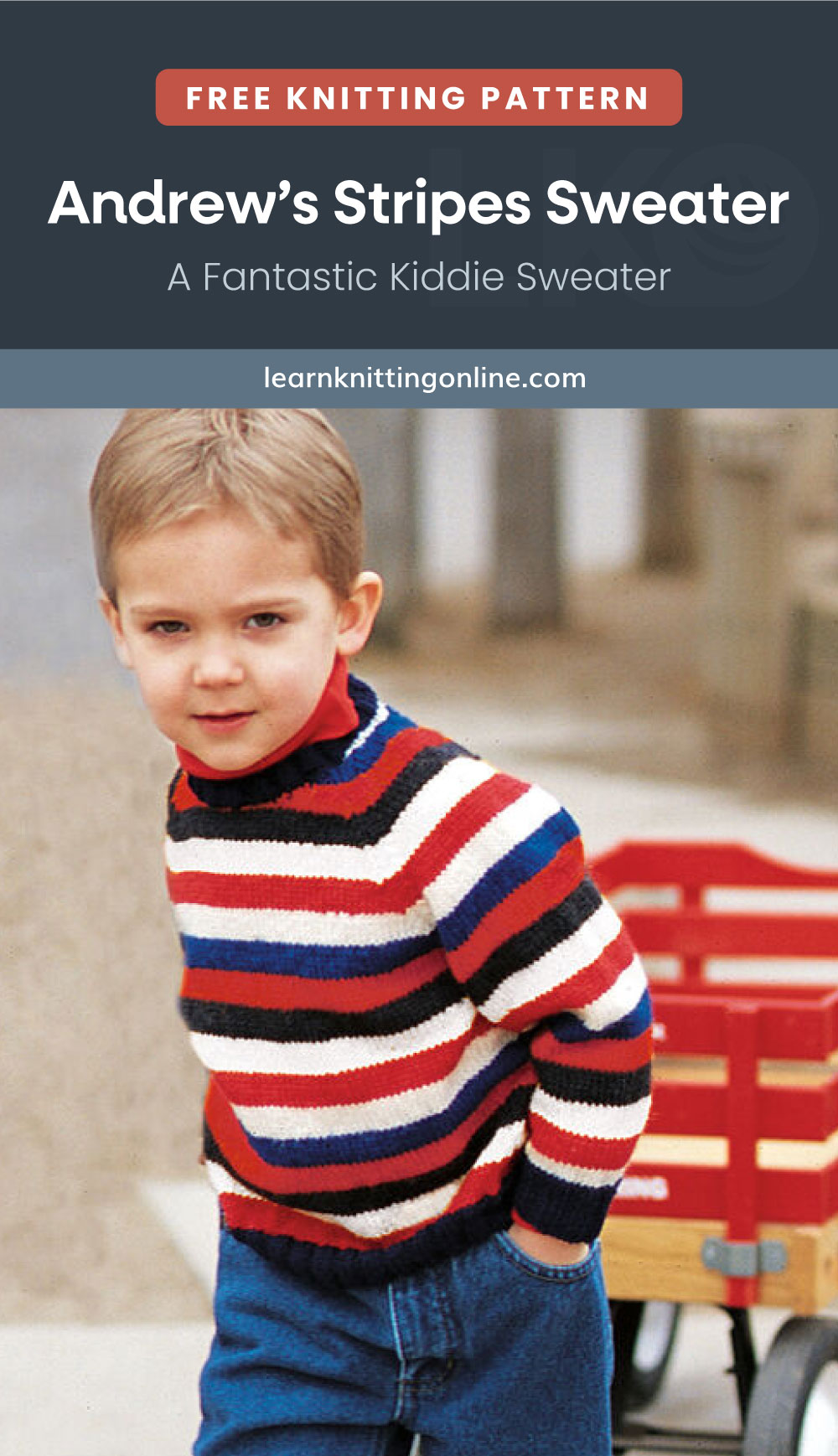 """Text area which says """"Free Knitting Pattern: Andrew's Stripes Sweater - A Fantastic Kiddie Sweater, learnknittingonline.com"""" followed by a little boy wearing a knitted sweater with stripes while pullling a wagon"""