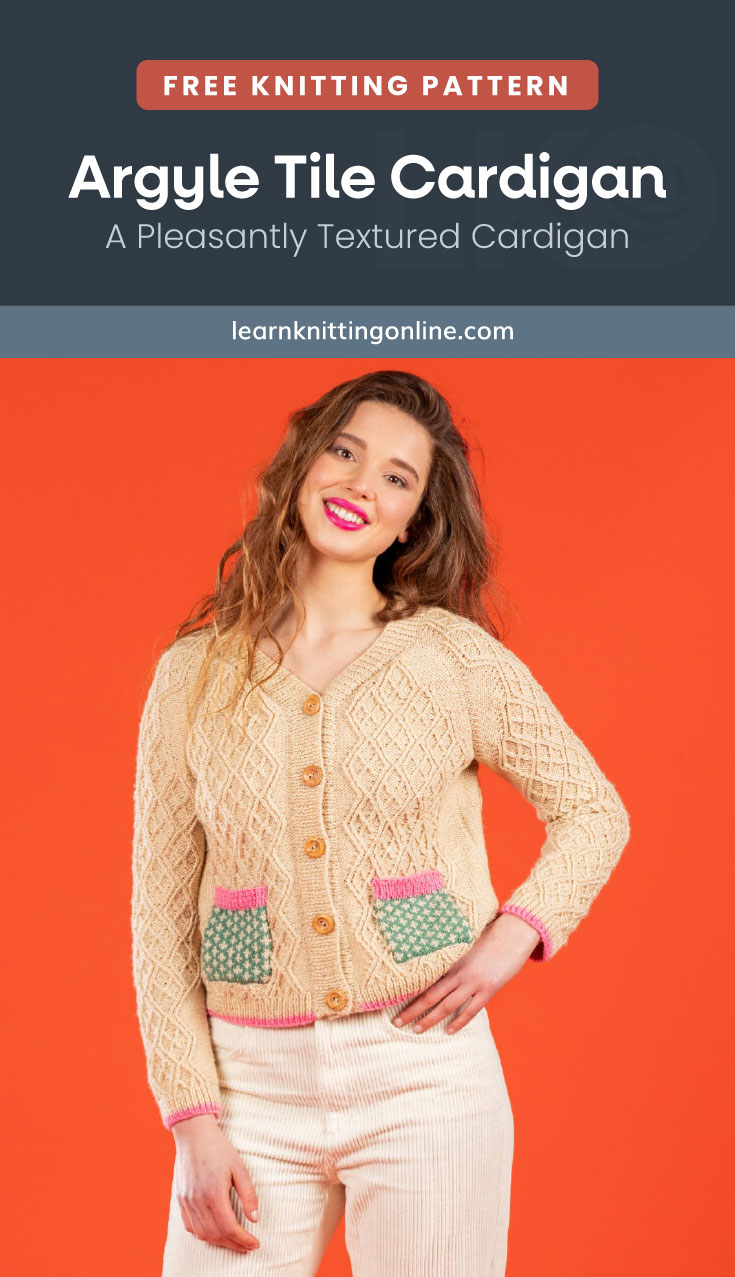 """Text area which says """"Free Knitting Pattern: Argyle Tile Cardigan – A Pleasantly Textured Cardigan, learnknittingonline.com"""" followed by a woman wearing a textured knitted cardigan with cute front pockets"""
