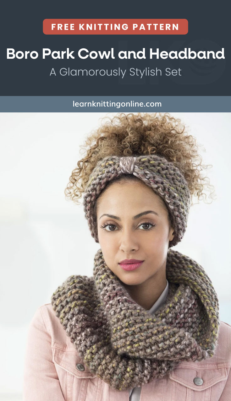 """Text area which says """"Free Knitting Pattern: Boro Park Cowl and Headband – A Glamorously Stylish Set, learnknittingonline.com"""" followed by a curly haired woman wearing a matching set of knitted cowl and headband"""