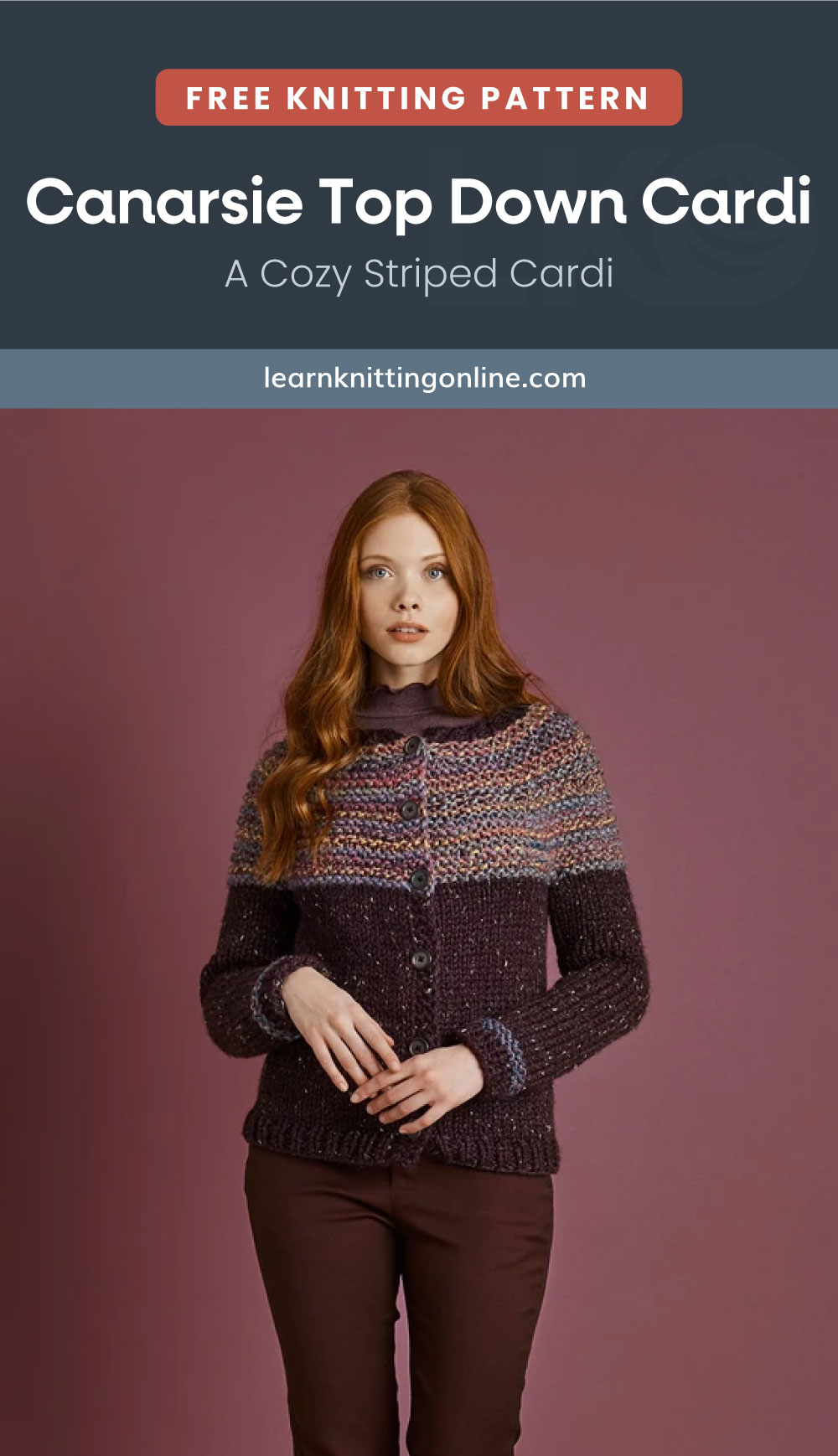 """Text area which says """"Free Knitting Pattern: Canarsie Top Down Cardi - A Cozy Striped Cardi, learnknittingonline.com"""" followed by a redhead wearing a buttoned knitted cardigan with a colorful top part"""