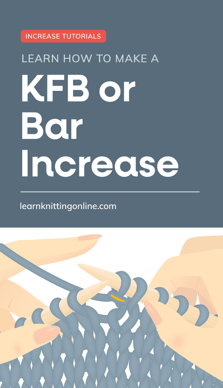 """Text area which says """"Learn How to Make a KFB or Bar Increase, learnknittingonline.com"""" followed by hands knitting the knit side of a knitting project"""