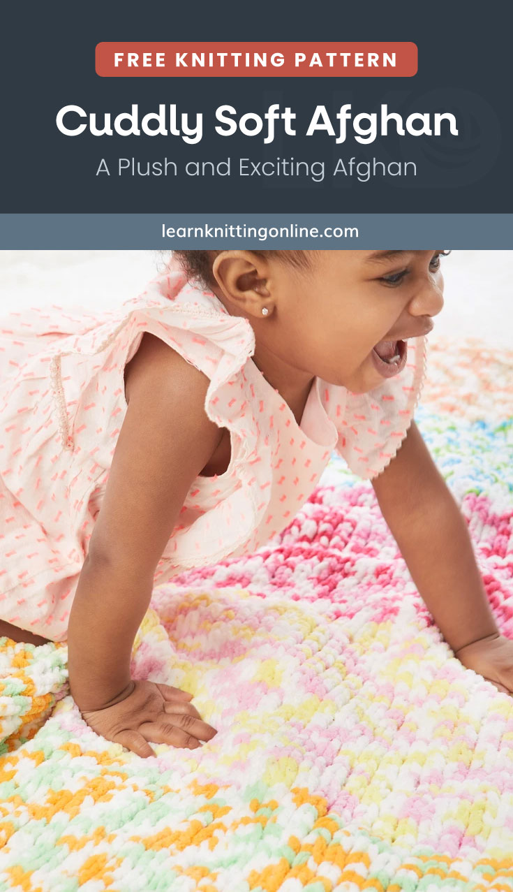 """Text area which says """"Free Knitting Pattern: Cuddly Soft Afghan – A Plush and Exciting Afghan, learnknittingonline.com"""" followed by a toddler crawling on top of a colorful knitted afghan"""