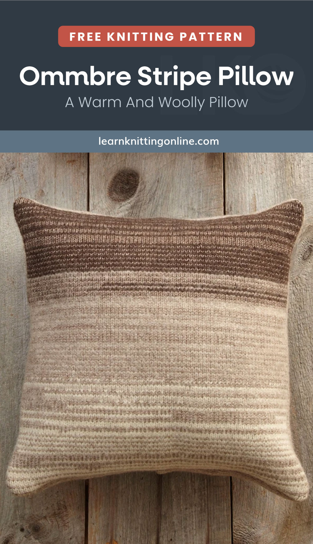"""Text area which says """"Free Knitting Pattern: Ommbre Stripe Pillow - A Warm And Woolly Pillow, learnknittingonline.com"""" followed by a knitted pillow in a brown gradient on a wooden surface"""