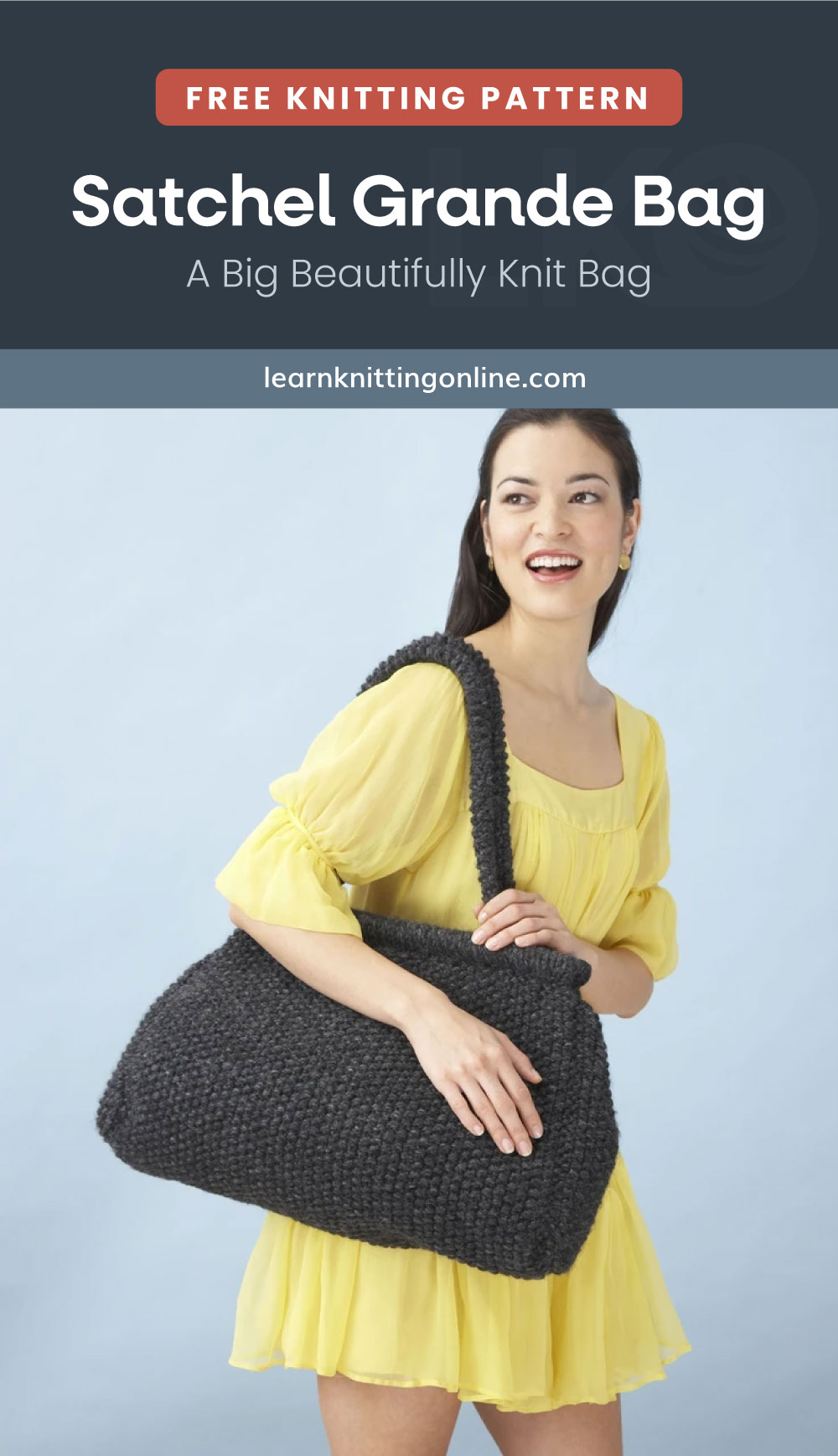 """Text area which says """"Free Knitting Pattern: Satchel Grande Bag - A Big Beautifully Knit Bag, learnknittingonline.com"""" followed by a woman in a yellow dress carrying a big knitted satchel bag"""