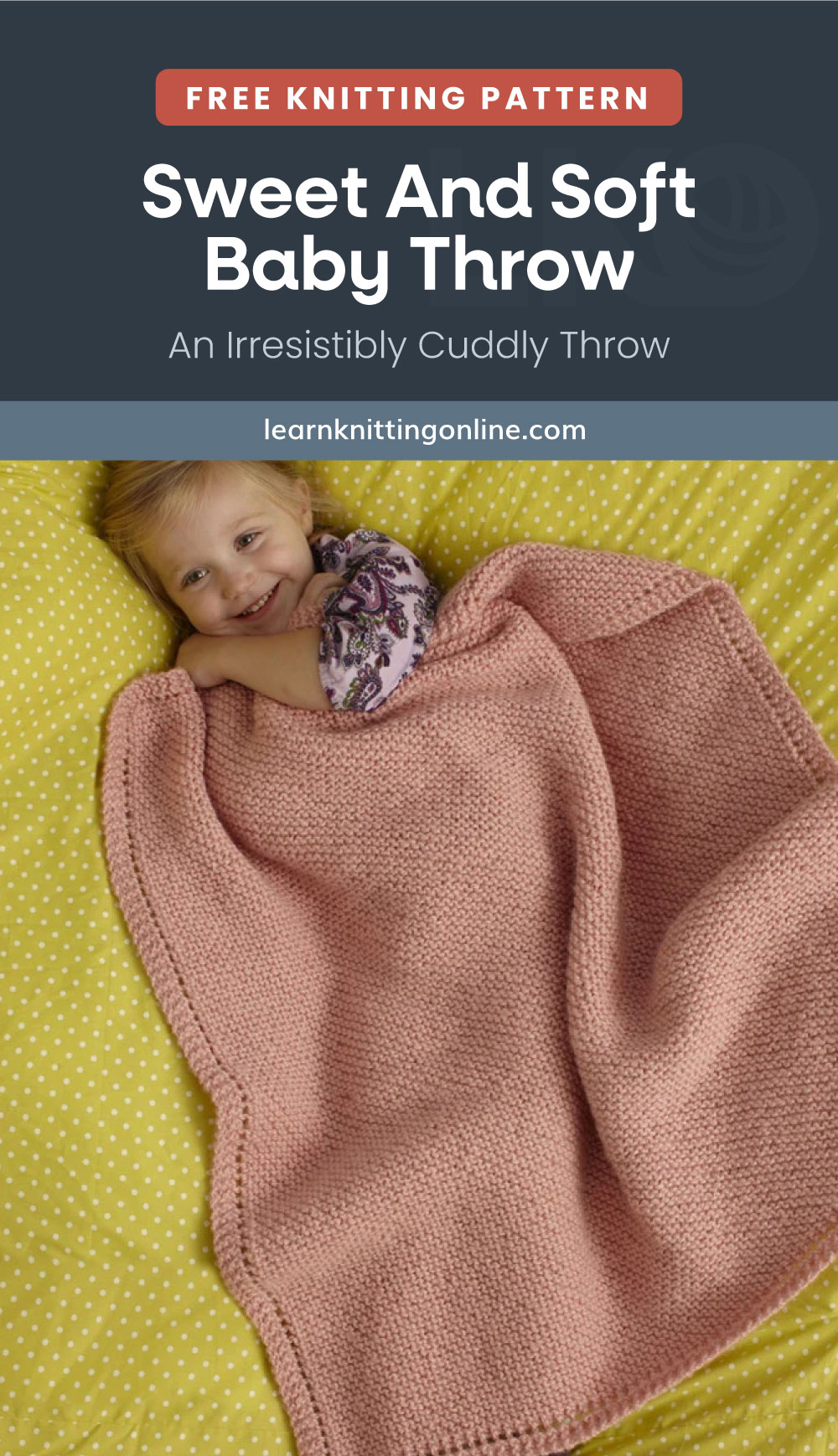 """Text area which says """"Free Knitting Pattern: Sweet And Soft Baby Throw – An Irresistibly Cuddly Throw, learnknittingonline.com"""" followed by a little girl draped with an orange knitted throw while lying down"""