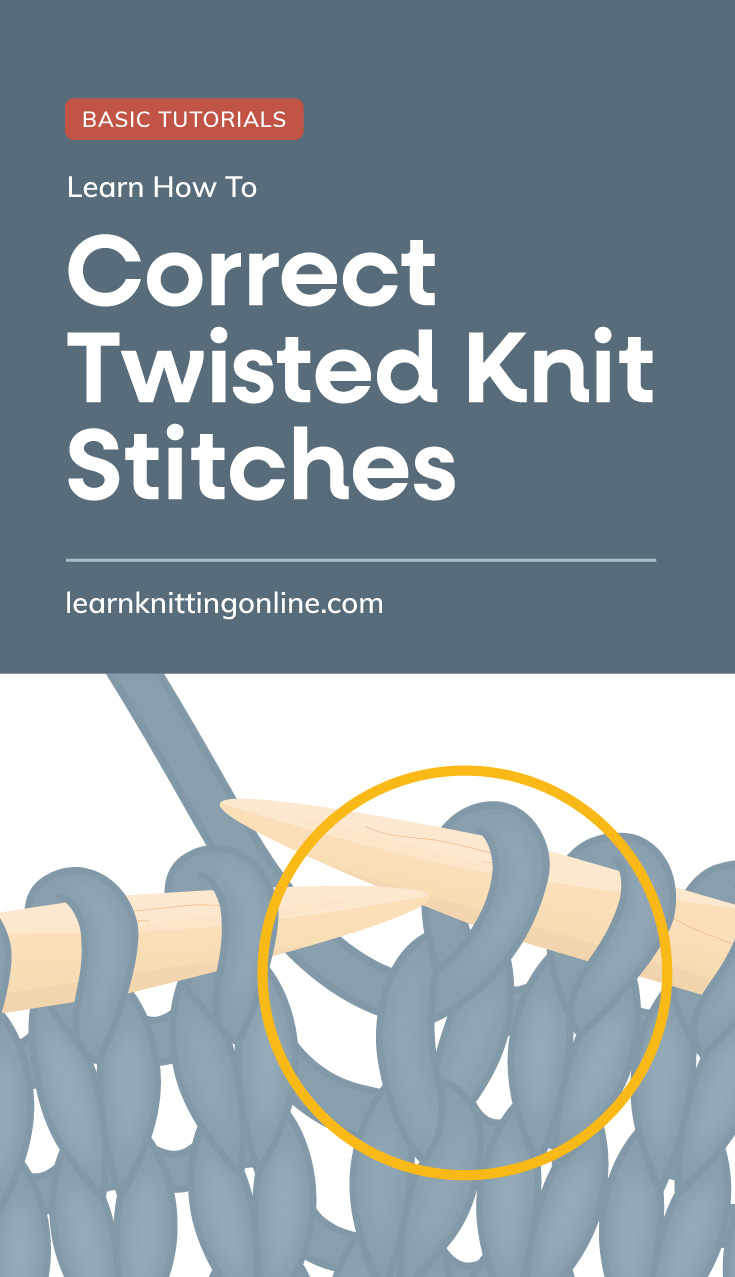 """Text area which says """"Learn How to Correct Twisted Knit Stitches , learnknittingonline.com"""" followed by an encircled twisted stitch on the right hand needle of  a knitting project"""