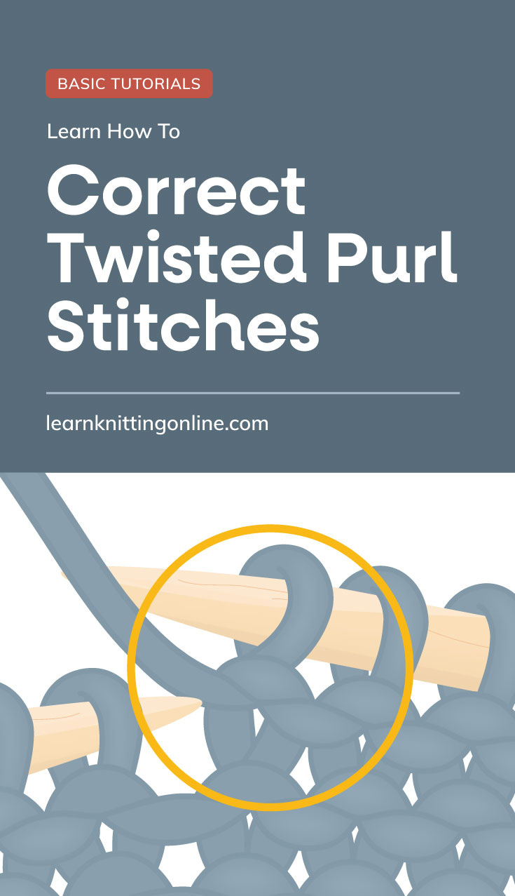 """Text area which says """"Learn How to Correct Twisted Purl Stitches , learnknittingonline.com"""" followed by an encircled twisted stitch on the right hand needle of a knitting project"""