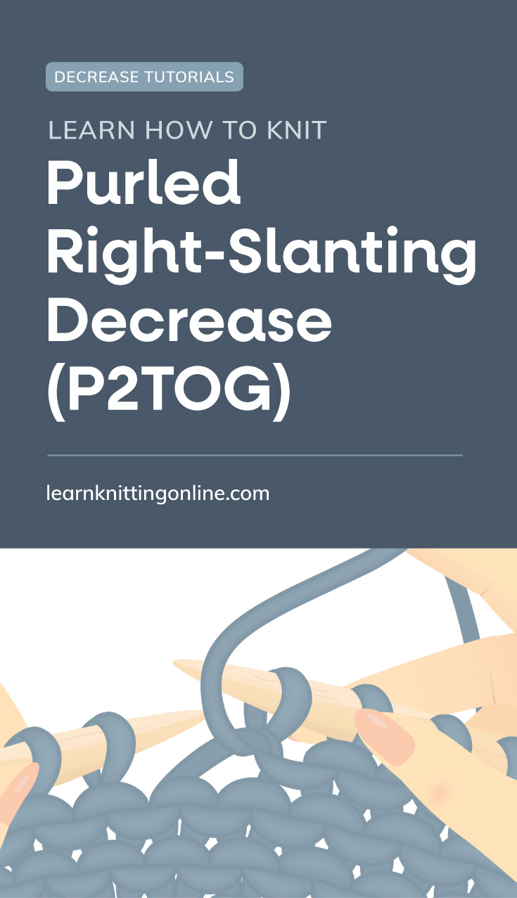 """Text area which says """"Purled Right-Slanting Decrease (P2TOG), learnknittingonline.com"""" followed by hands knitting the purl side of a knitting project"""