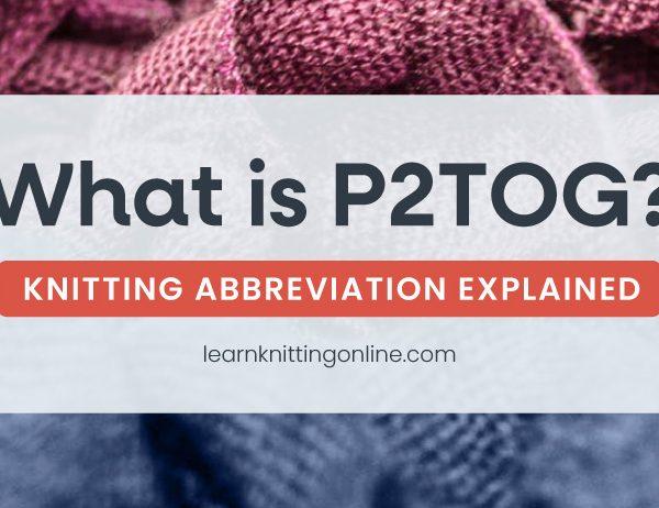 P2TOG: Knitting Abbreviation Explained   learnknittingonline.com