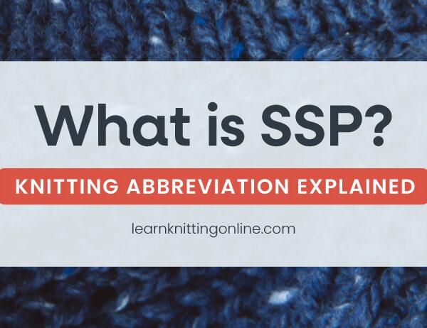 SSP: Knitting Abbreviation Explained   learnknittingonline.com