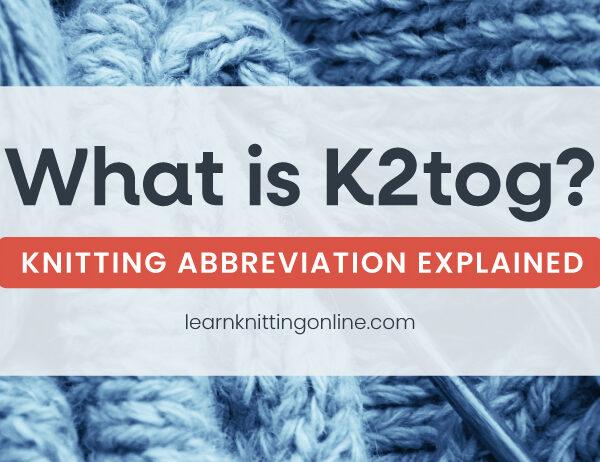 k2tog (knit 2 together): Knitting Abbreviation Explained   learnknittingonline.com